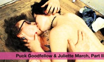 Puck Goodfellow & Juilette March, Part II