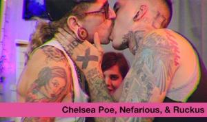 Chelsea Poe, Nefarious, & Ruckus